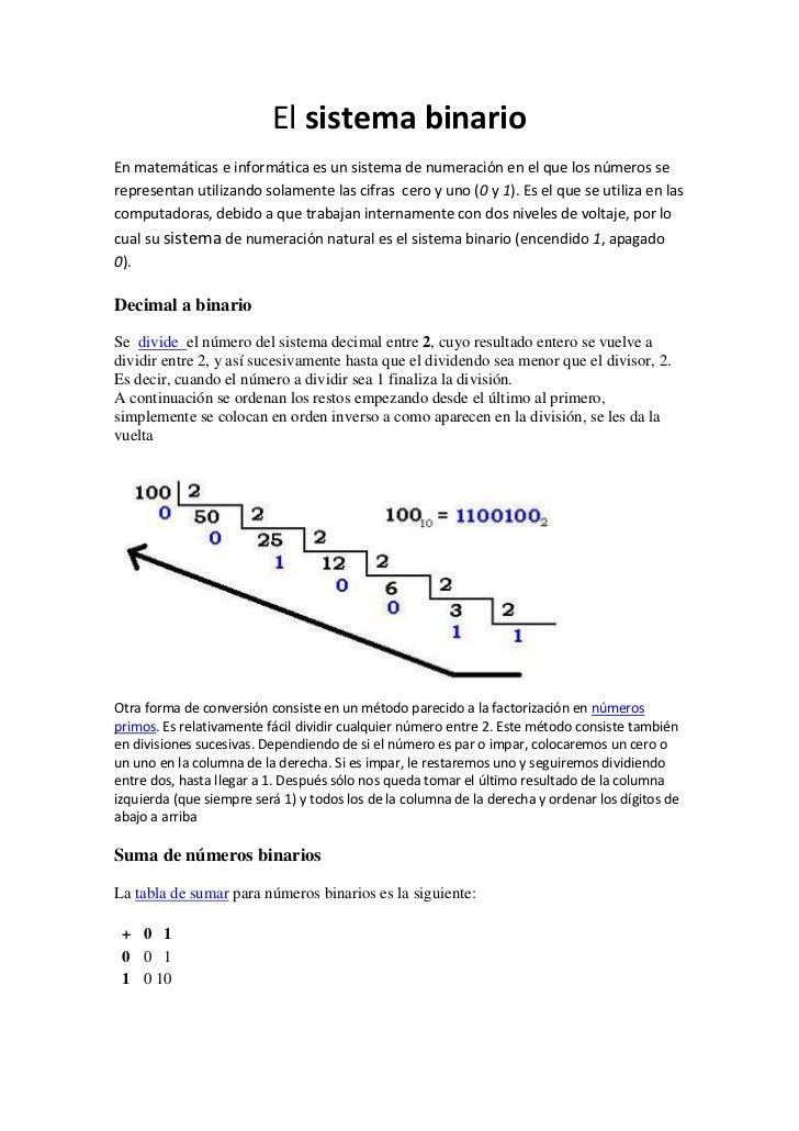 El sistema binarioEn matemáticas e informática es un sistema de numeración en el que los números serepresentan utilizando ...