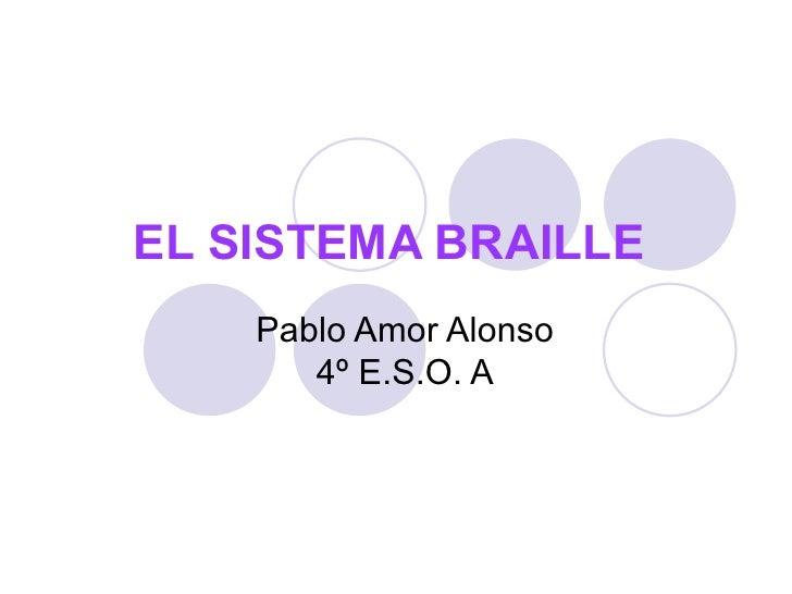 EL SISTEMA BRAILLE   Pablo Amor Alonso 4º E.S.O. A