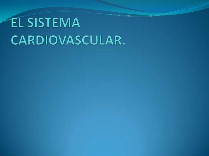  Aparato Cardiovascular Es el encargado de distribuir todas las sustancias que entran al cuerpo    procedentes del exter...