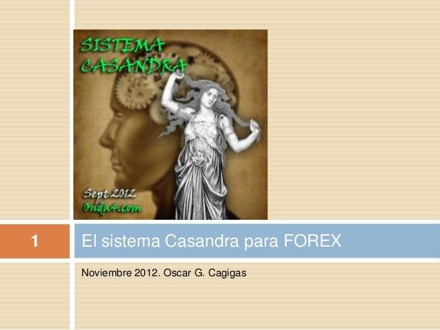 1   El sistema Casandra para FOREX    Noviembre 2012. Oscar G. Cagigas