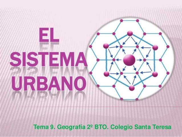 Tema 9. Geografía 2º BTO. Colegio Santa TeresaELSISTEMAURBANO