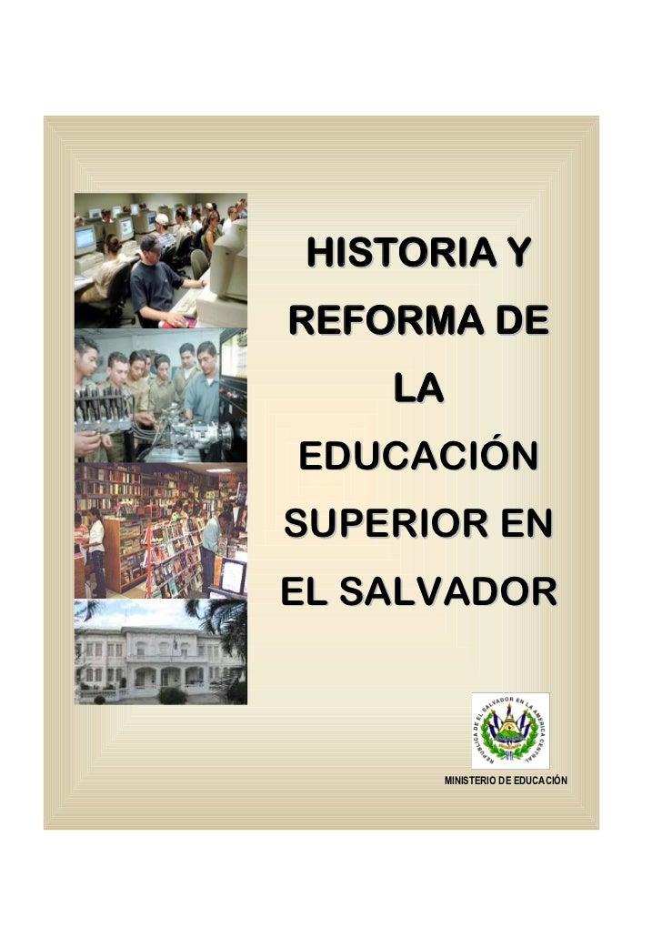 HISTORIA YR E F O R M A DE      LAEDUCACIÓNSUPERIOR ENEL SALVADOR         MINISTERIO DE EDUCACIÓN