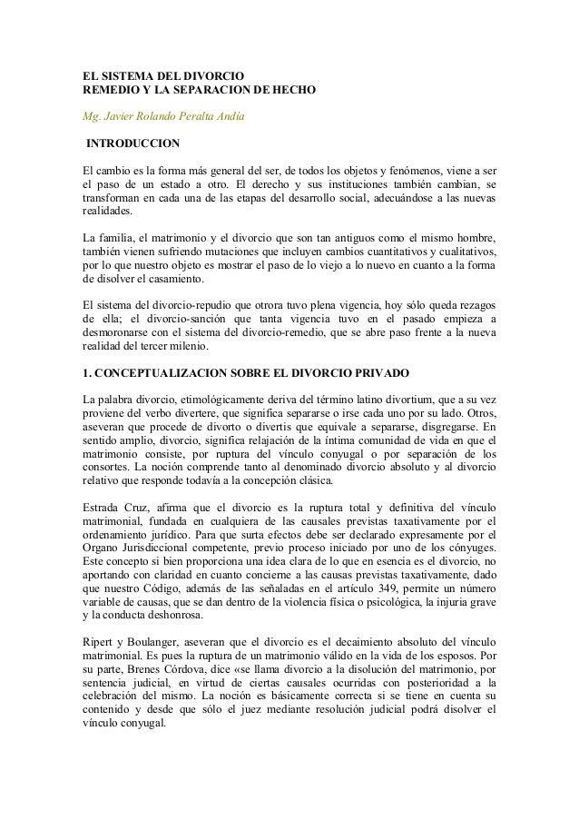 EL SISTEMA DEL DIVORCIO REMEDIO Y LA SEPARACION DE HECHO Mg. Javier Rolando Peralta Andía INTRODUCCION El cambio es la for...