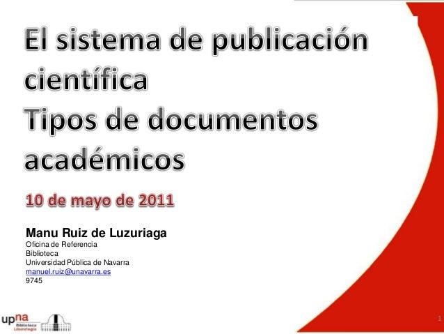1 Manu Ruiz de Luzuriaga Oficina de Referencia Biblioteca Universidad Pública de Navarra manuel.ruiz@unavarra.es 9745