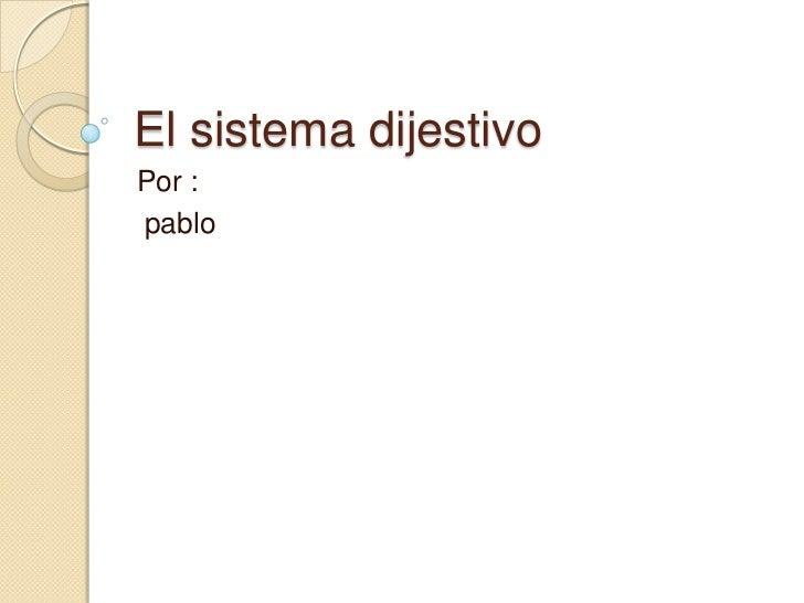 El sistema dijestivoPor :pablo