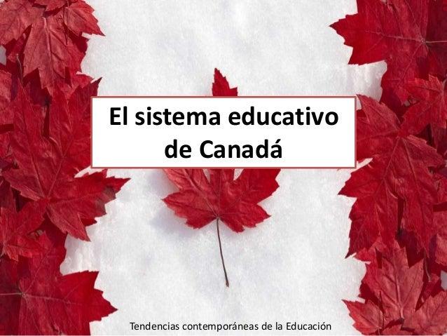 El sistema educativo de Canadá Tendencias contemporáneas de la Educación