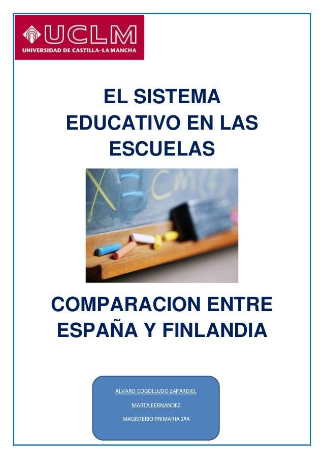 EL SISTEMA EDUCATIVO EN LAS ESCUELAS COMPARACION ENTRE ESPAÑA Y FINLANDIA ALVARO COGOLLUDO ZAPARDIEL MARTA FERNANDEZ MAGIS...