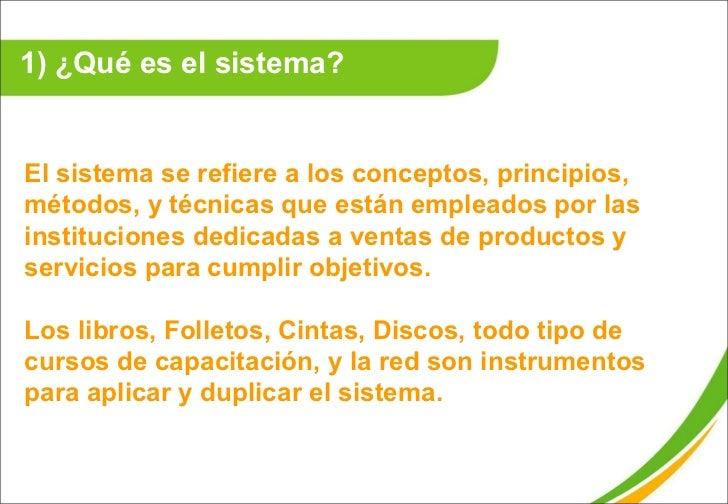 1) ¿Qué es el sistema?  El sistema se refiere a los conceptos, principios, métodos, y técnicas que están empleados por las...
