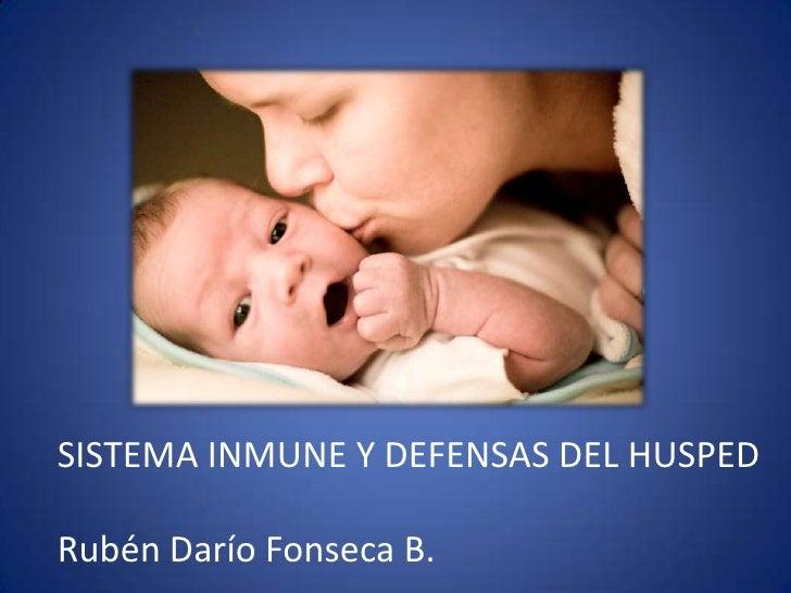 SISTEMA INMUNE Y DEFENSAS DEL HUSPEDRubén Darío Fonseca B.