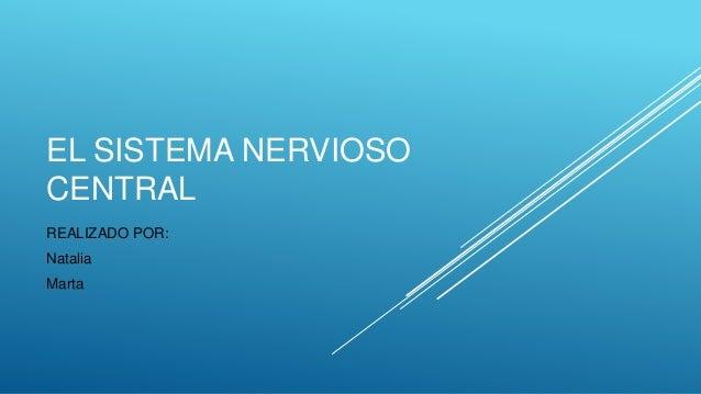 EL SISTEMA NERVIOSO CENTRAL REALIZADO POR: Natalia Marta