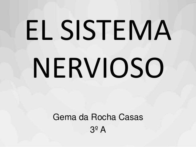 EL SISTEMA NERVIOSO Gema da Rocha Casas 3º A