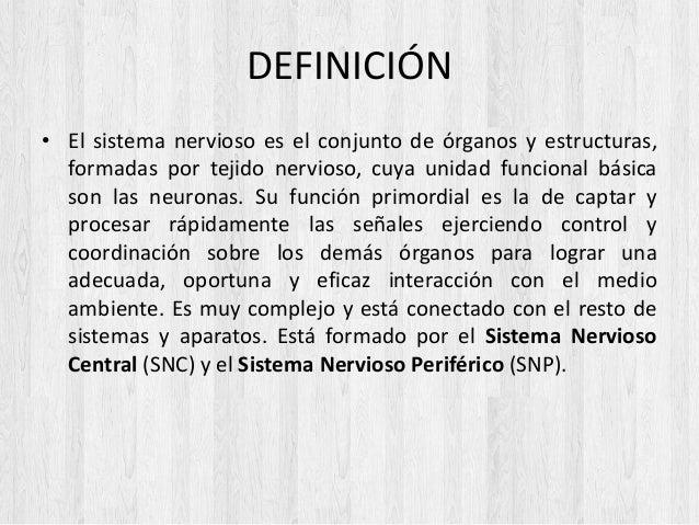 DEFINICIÓN • El sistema nervioso es el conjunto de órganos y estructuras, formadas por tejido nervioso, cuya unidad funcio...