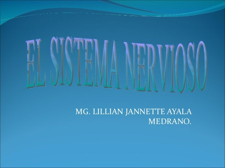 MG. LILLIAN JANNETTE AYALA MEDRANO. EL SISTEMA NERVIOSO