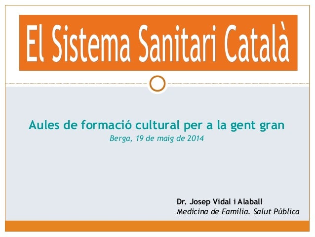 Dr. Josep Vidal i Alaball Medicina de Família. Salut Pública Aules de formació cultural per a la gent gran Berga, 19 de ma...