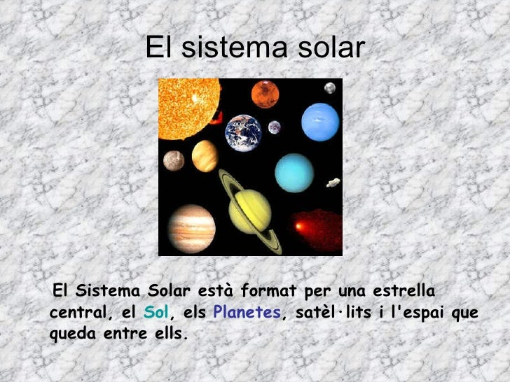 El sistema solar <ul><li>El Sistema Solar està format per una estrella central, el  Sol , els  Planetes , satèl·lits i l'e...