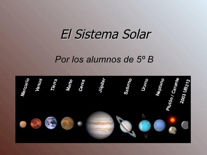 El Sistema Solar   Por los alumnos de 5º B