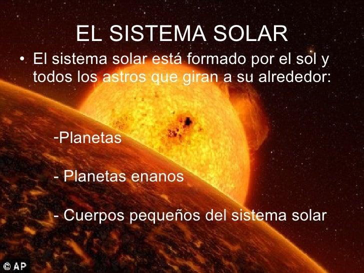 EL SISTEMA SOLAR <ul><li>El sistema solar está formado por el sol y todos los astros que giran a su alrededor: </li></ul><...