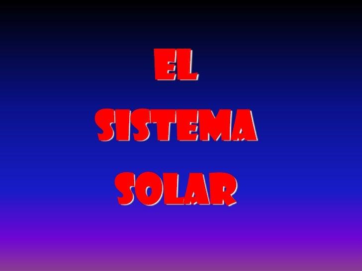 El <br />Sistema <br />Solar<br />