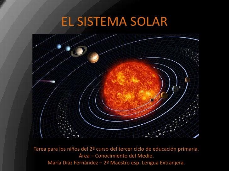 EL SISTEMA SOLAR<br />Tarea para los niños del 2º curso del tercer ciclo de educación primaria.<br />Área – Conocimiento d...