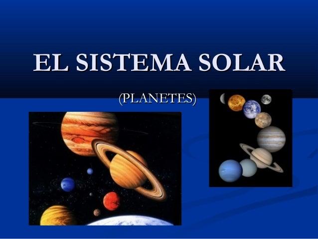 EL SISTEMA SOLAREL SISTEMA SOLAR (PLANETES)(PLANETES)