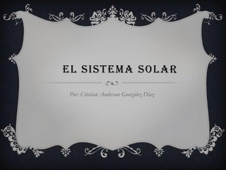 EL SISTEMA SOLARPor: Cristian Anderson González Díaz