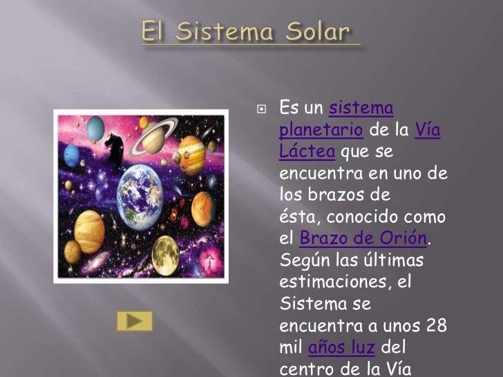    Es un sistema    planetario de la Vía    Láctea que se    encuentra en uno de    los brazos de    ésta, conocido como ...