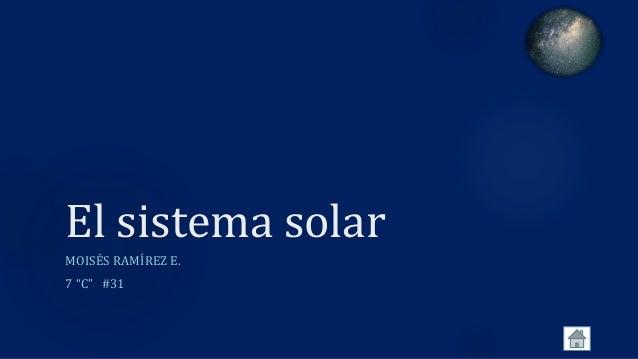 """El sistema solar MOISÉS RAMÍREZ E. 7 """"C"""" #31"""
