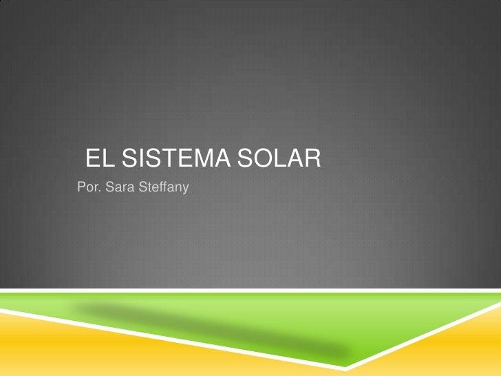 EL SISTEMA SOLARPor. Sara Steffany