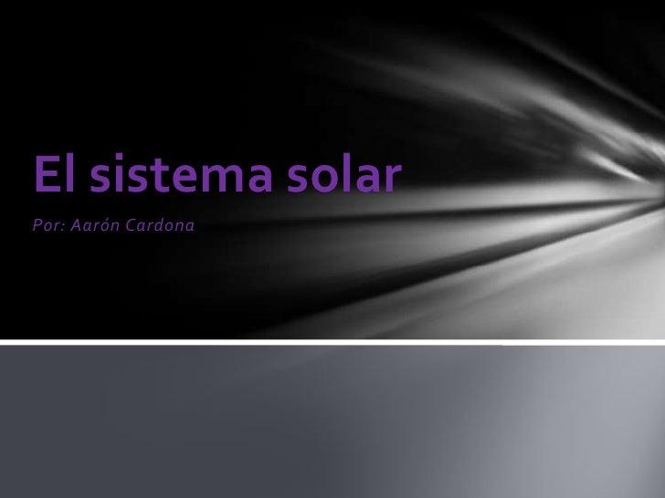El sistema solarPor: Aarón Cardona