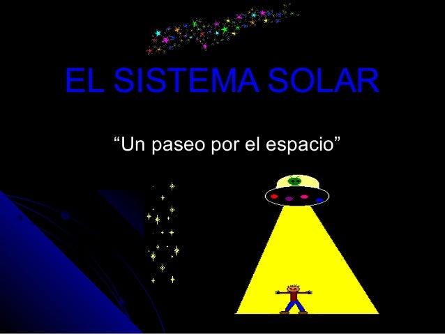 """EL SISTEMA SOLAREL SISTEMA SOLAR """"""""Un paseo por el espacio""""Un paseo por el espacio"""""""