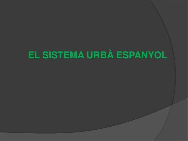 EL SISTEMA URBÀ ESPANYOL