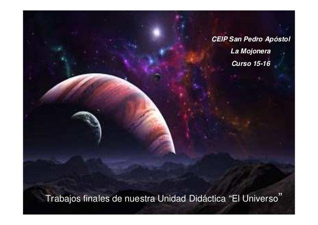 """Trabajos finales de nuestra Unidad Didáctica """"El Universo"""" CEIP San Pedro Apóstol La Mojonera Curso 15-16"""