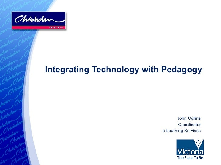 Integrating Technology with Pedagogy John Collins Coordinator e-Learning Services