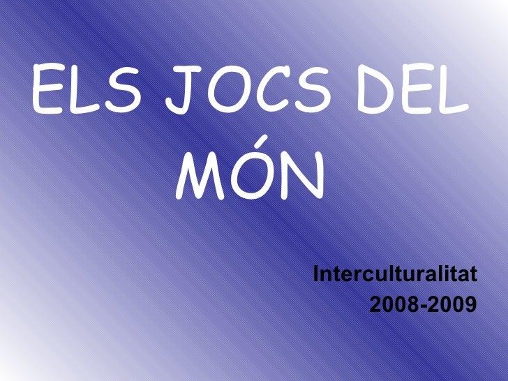 ELS JOCS DEL MÓN Interculturalitat 2008-2009