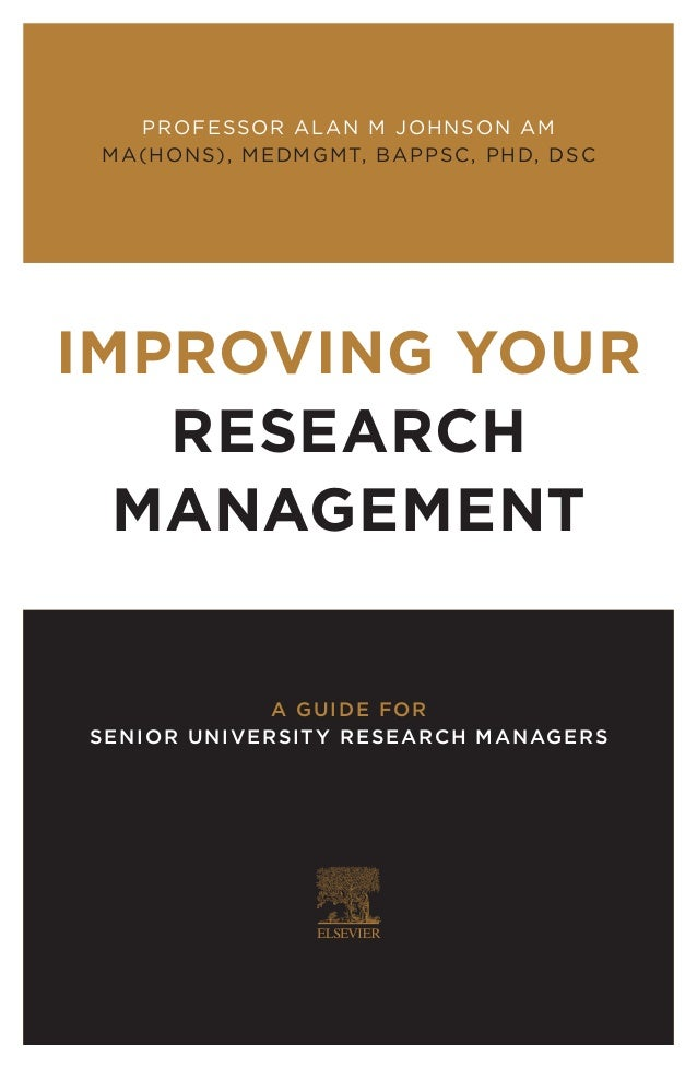 IMPROVING YOUR RESEARCH MANAGEMENT A GUIDE FOR SENIOR UNIVERSITY RESEARCH MANAGERS PROFESSOR ALAN M JOHNSON AM MA(HONS), M...
