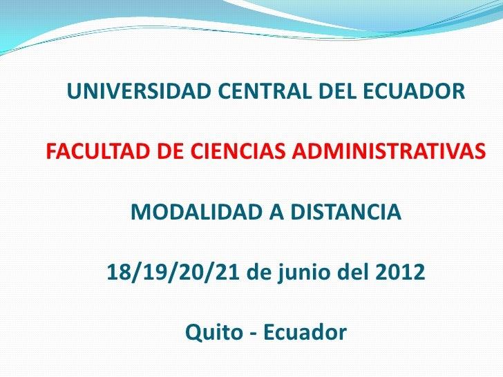 UNIVERSIDAD CENTRAL DEL ECUADORFACULTAD DE CIENCIAS ADMINISTRATIVAS      MODALIDAD A DISTANCIA    18/19/20/21 de junio del...