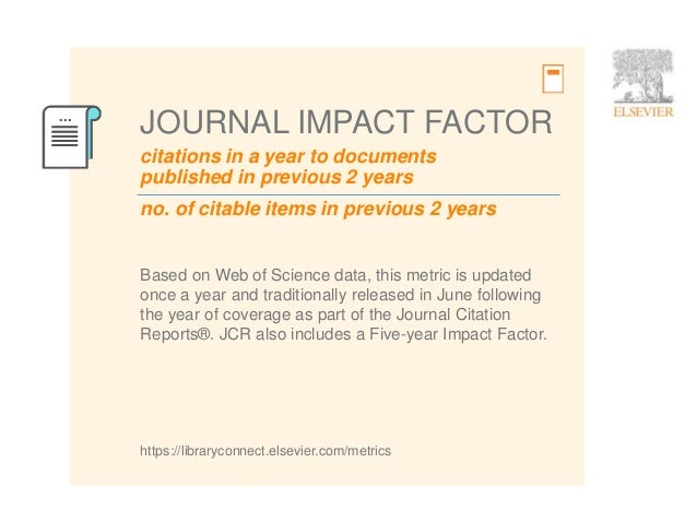 10 citations in a year to documents published in previous 2 years JOURNAL IMPACT FACTOR Based on Web of Science data, this...