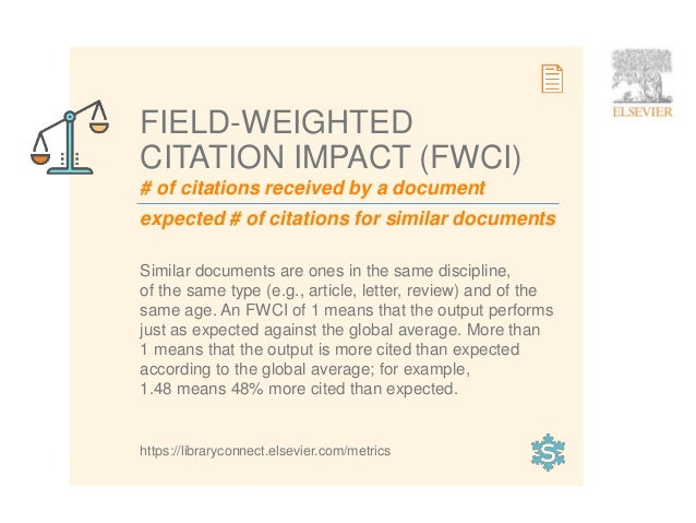5 # of citations received by a document expected # of citations for similar documents FIELD-WEIGHTED CITATION IMPACT (FWCI...