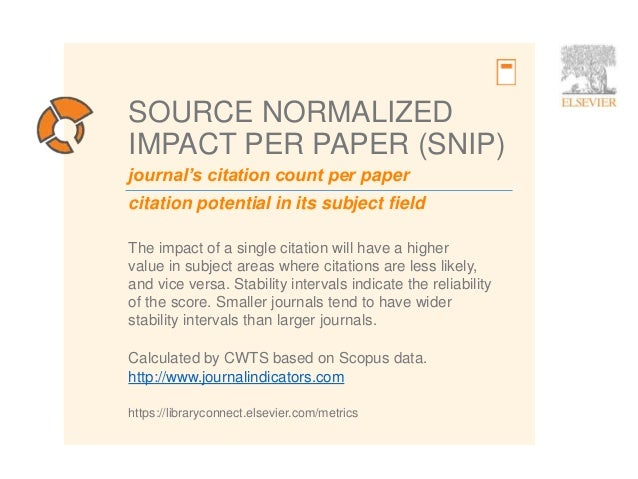 9 journal's citation count per paper citation potential in its subject field SOURCE NORMALIZED IMPACT PER PAPER (SNIP) The...