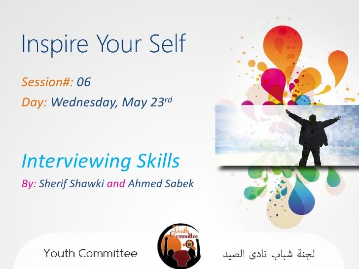 Session#: 06Day: Wednesday, May 23rdInterviewing SkillsBy: Sherif Shawki and Ahmed Sabek