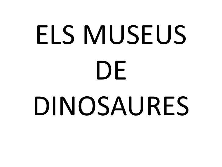 ELS MUSEUS    DEDINOSAURES