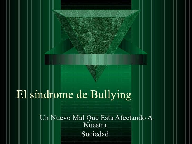 El síndrome de Bullying Un Nuevo Mal Que Esta Afectando A Nuestra  Sociedad