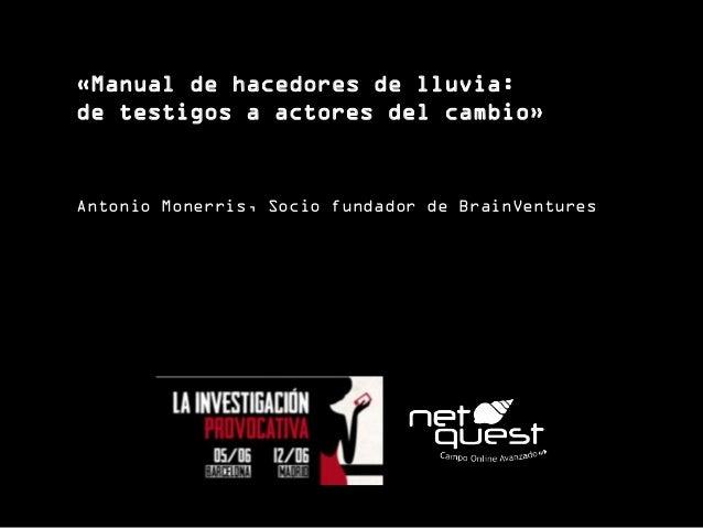 «Manual de hacedores de lluvia: de testigos a actores del cambio» Antonio Monerris, Socio fundador de BrainVentures