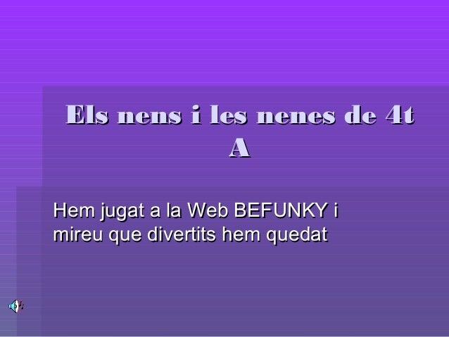 Els nens i les nenes de 4tEls nens i les nenes de 4t AA Hem jugat a la Web BEFUNKY iHem jugat a la Web BEFUNKY i mireu que...