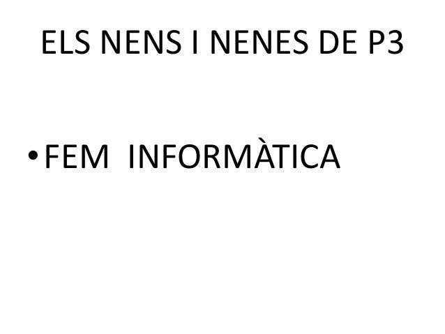 ELS NENS I NENES DE P3  •FEM INFORMÀTICA