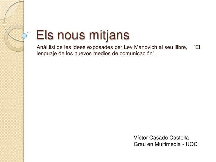 """Elsnousmitjans<br />Anàl.lisi de les idees exposades per Lev Manovich al seu llibre,    """"El lenguaje de los nuevosmedios d..."""