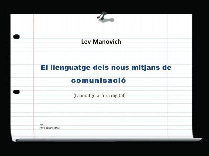 Lev   Manovich El llenguatge dels nous mitjans de (La imatge a l'era digital) Pac1  Núria Sánchez Díaz comunicació