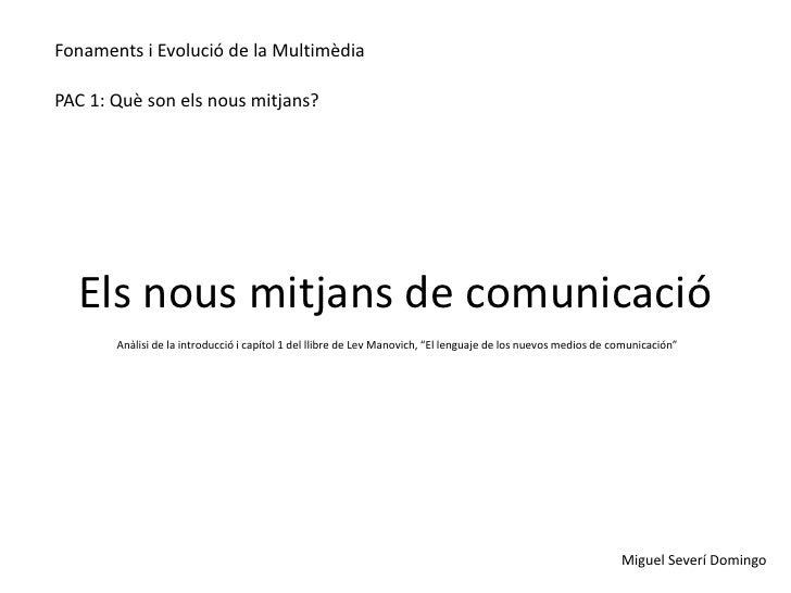 Fonaments i Evolució de la MultimèdiaPAC 1: Què son els nous mitjans?  Els nous mitjans de comunicació       Anàlisi de la...