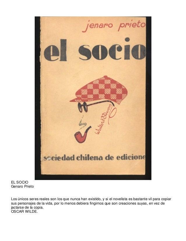 EL SOCIO Genaro Prieto Los únicos seres reales son los que nunca han existido, y si el novelista es bastante vil para copi...