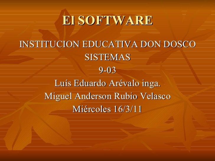 El SOFTWARE <ul><li>INSTITUCION EDUCATIVA DON DOSCO </li></ul><ul><li>SISTEMAS </li></ul><ul><li>9-03 </li></ul><ul><li>Lu...